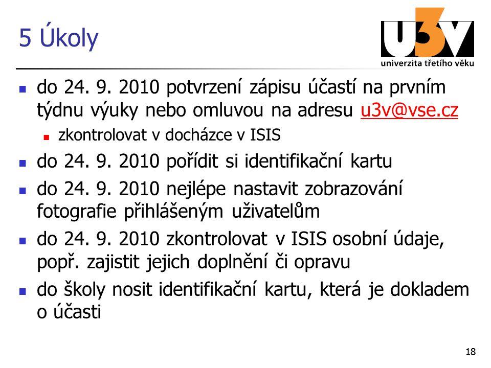 18 5 Úkoly do 24. 9. 2010 potvrzení zápisu účastí na prvním týdnu výuky nebo omluvou na adresu u3v@vse.czu3v@vse.cz zkontrolovat v docházce v ISIS do