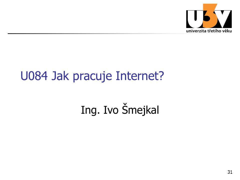 31 U084 Jak pracuje Internet? Ing. Ivo Šmejkal