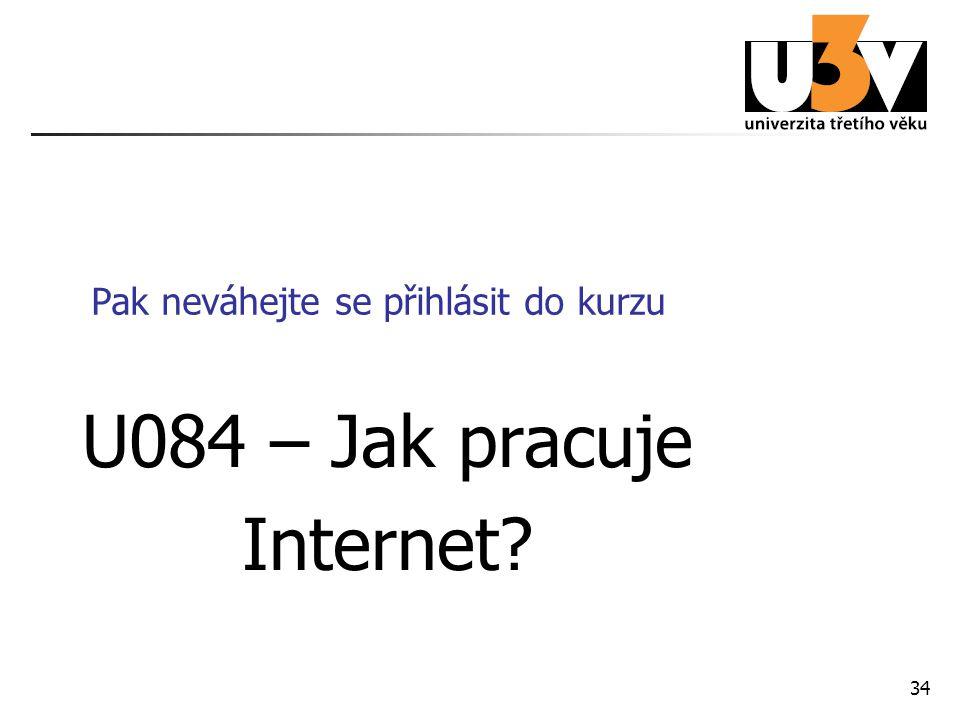 34 Pak neváhejte se přihlásit do kurzu U084 – Jak pracuje Internet?
