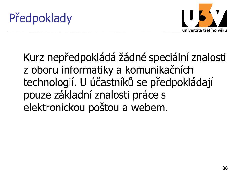 36 Předpoklady Kurz nepředpokládá žádné speciální znalosti z oboru informatiky a komunikačních technologií.