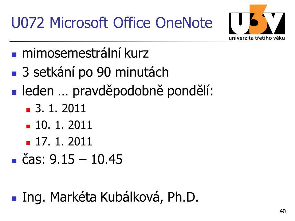 40 U072 Microsoft Office OneNote mimosemestrální kurz 3 setkání po 90 minutách leden … pravděpodobně pondělí: 3. 1. 2011 10. 1. 2011 17. 1. 2011 čas: