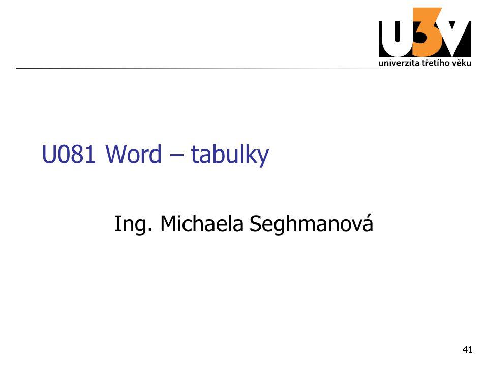 41 U081 Word – tabulky Ing. Michaela Seghmanová