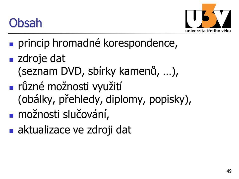 49 Obsah princip hromadné korespondence, zdroje dat (seznam DVD, sbírky kamenů, …), různé možnosti využití (obálky, přehledy, diplomy, popisky), možno