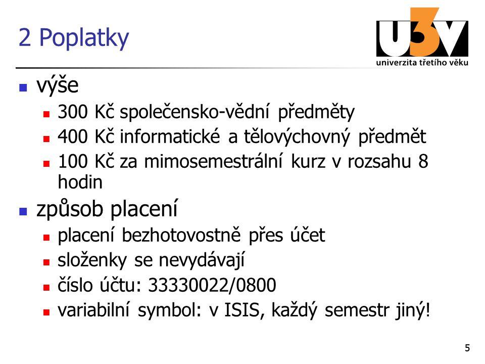 55 2 Poplatky výše 300 Kč společensko-vědní předměty 400 Kč informatické a tělovýchovný předmět 100 Kč za mimosemestrální kurz v rozsahu 8 hodin způsob placení placení bezhotovostně přes účet složenky se nevydávají číslo účtu: 33330022/0800 variabilní symbol: v ISIS, každý semestr jiný!