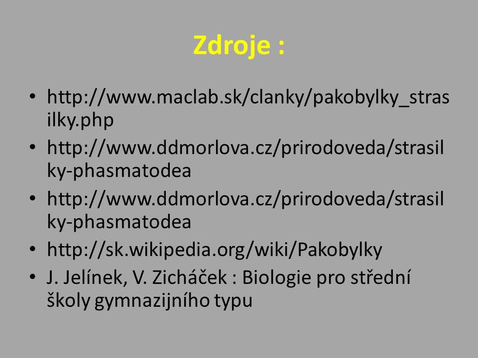 Zdroje : http://www.maclab.sk/clanky/pakobylky_stras ilky.php http://www.ddmorlova.cz/prirodoveda/strasil ky-phasmatodea http://sk.wikipedia.org/wiki/