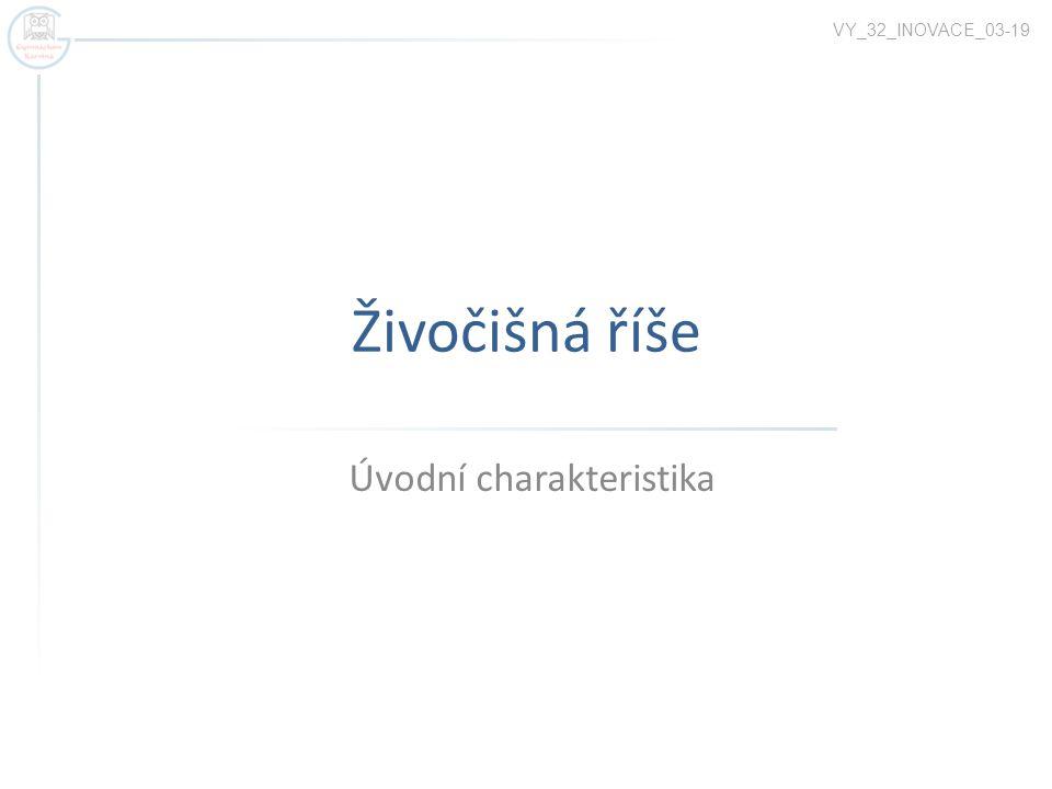Živočišná říše Úvodní charakteristika VY_32_INOVACE_03-19