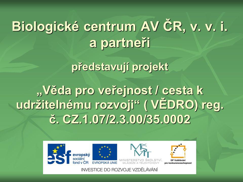 """Biologické centrum AV ČR, v. v. i. a partneři představují projekt """"Věda pro veřejnost / cesta k udržitelnému rozvoji"""" ( VĚDRO) reg. č. CZ.1.07/2.3.00/"""