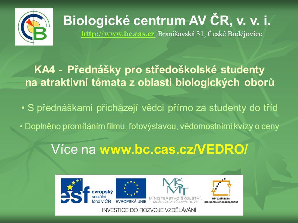 Biologické centrum AV ČR, v. v. i. http://www.bc.cas.cz, Branišovská 31, České Budějovice http://www.bc.cas.cz KA4 - Přednášky pro středoškolské stude