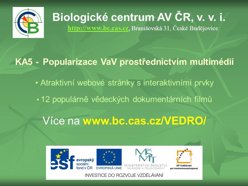 Biologické centrum AV ČR, v. v. i. http://www.bc.cas.cz, Branišovská 31, České Budějovice http://www.bc.cas.cz KA5 - Popularizace VaV prostřednictvím
