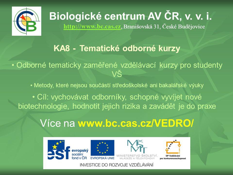 Biologické centrum AV ČR, v. v. i. http://www.bc.cas.cz, Branišovská 31, České Budějovice http://www.bc.cas.cz KA8 - Tematické odborné kurzy Odborné t