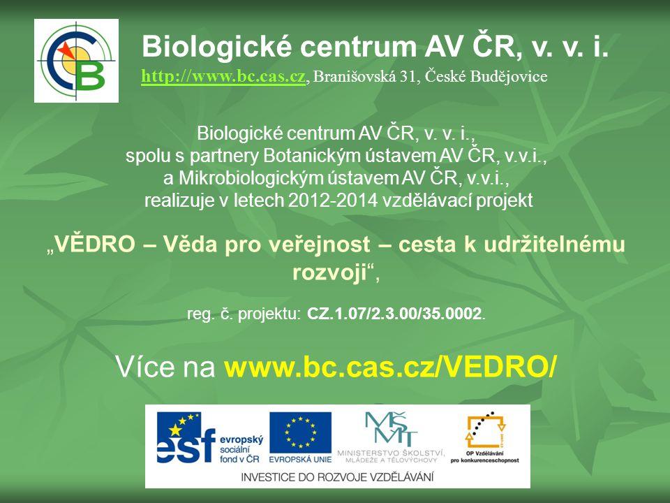 Biologické centrum AV ČR, v. v. i. http://www.bc.cas.czhttp://www.bc.cas.cz, Branišovská 31, České Budějovice Biologické centrum AV ČR, v. v. i., spol