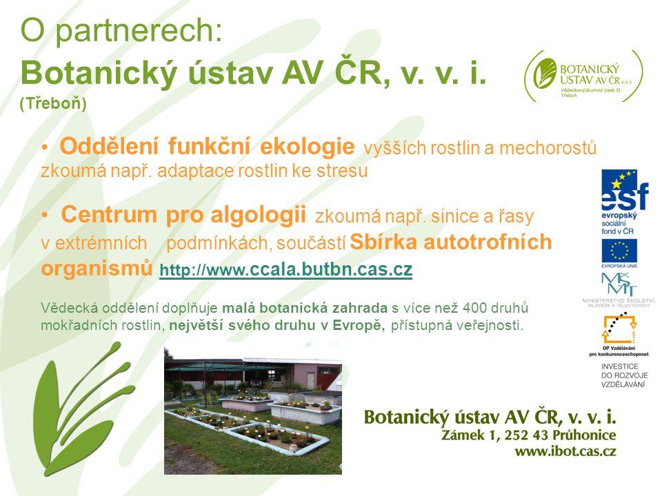 O partnerech: Botanický ústav AV ČR, v. v. i. (Třeboň) Oddělení funkční ekologie vyšších rostlin a mechorostů zkoumá např. adaptace rostlin ke stresu