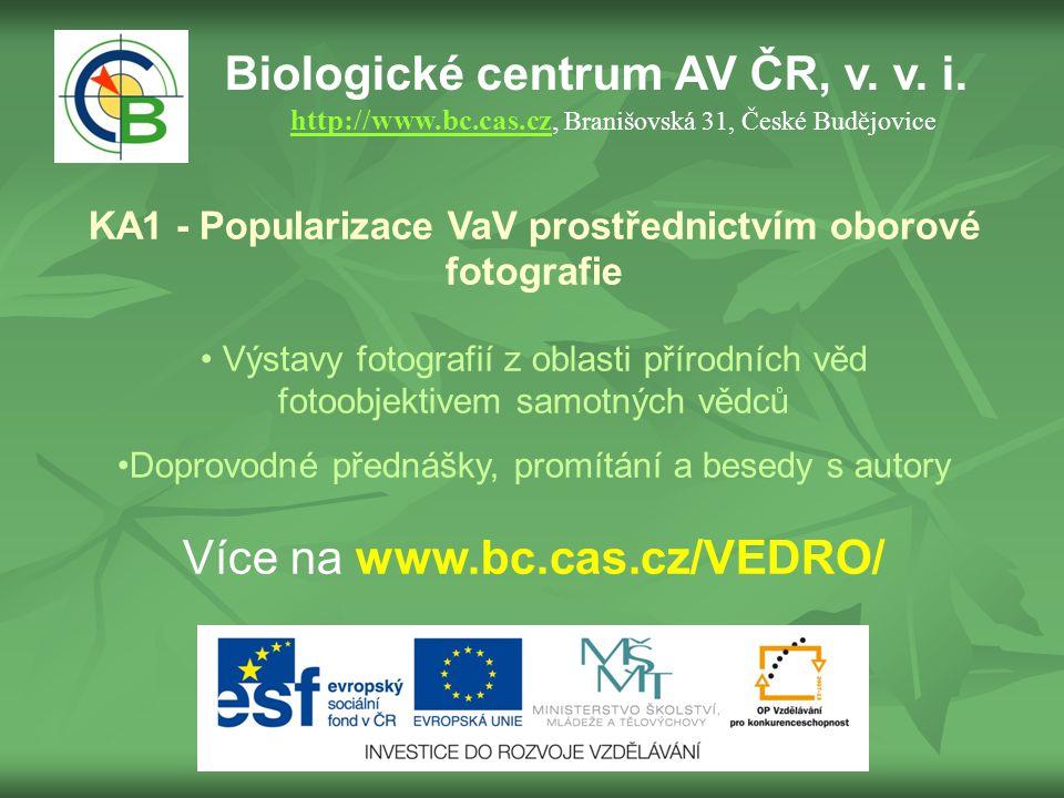 Biologické centrum AV ČR, v. v. i. http://www.bc.cas.cz, Branišovská 31, České Budějovice http://www.bc.cas.cz KA1 - Popularizace VaV prostřednictvím