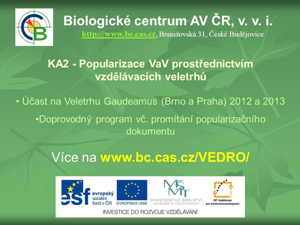 Biologické centrum AV ČR, v. v. i. http://www.bc.cas.cz, Branišovská 31, České Budějovice http://www.bc.cas.cz KA2 - Popularizace VaV prostřednictvím