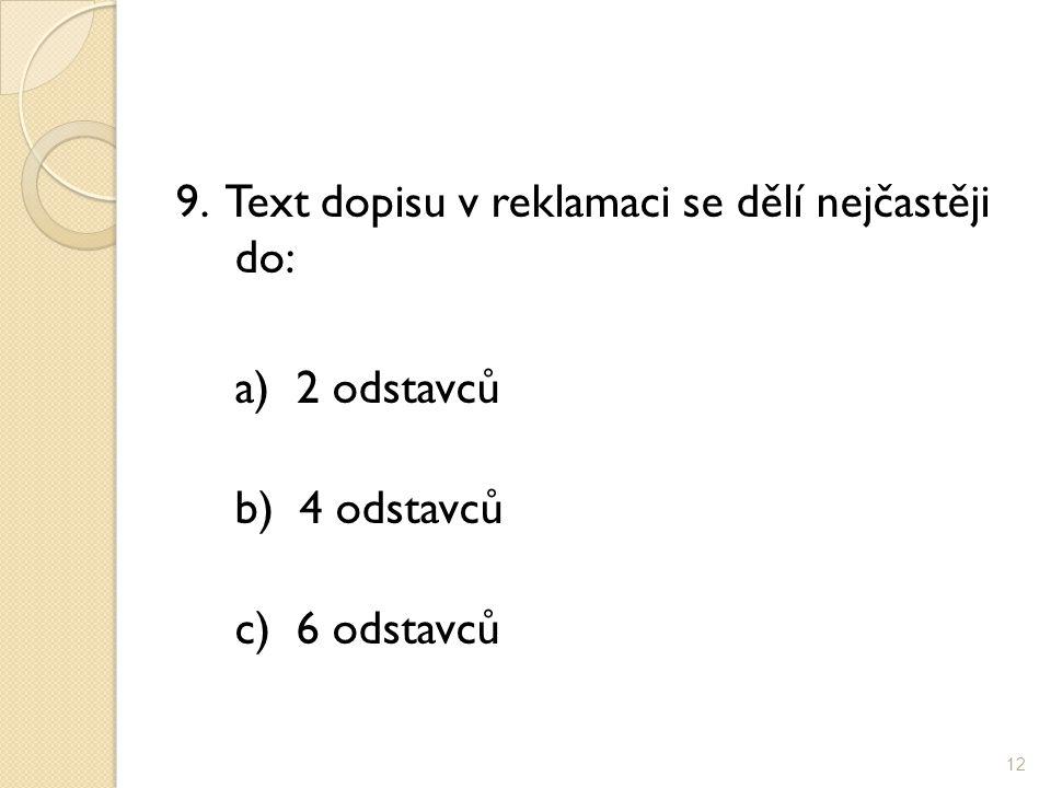 9. Text dopisu v reklamaci se dělí nejčastěji do: a) 2 odstavců b) 4 odstavců c) 6 odstavců 12