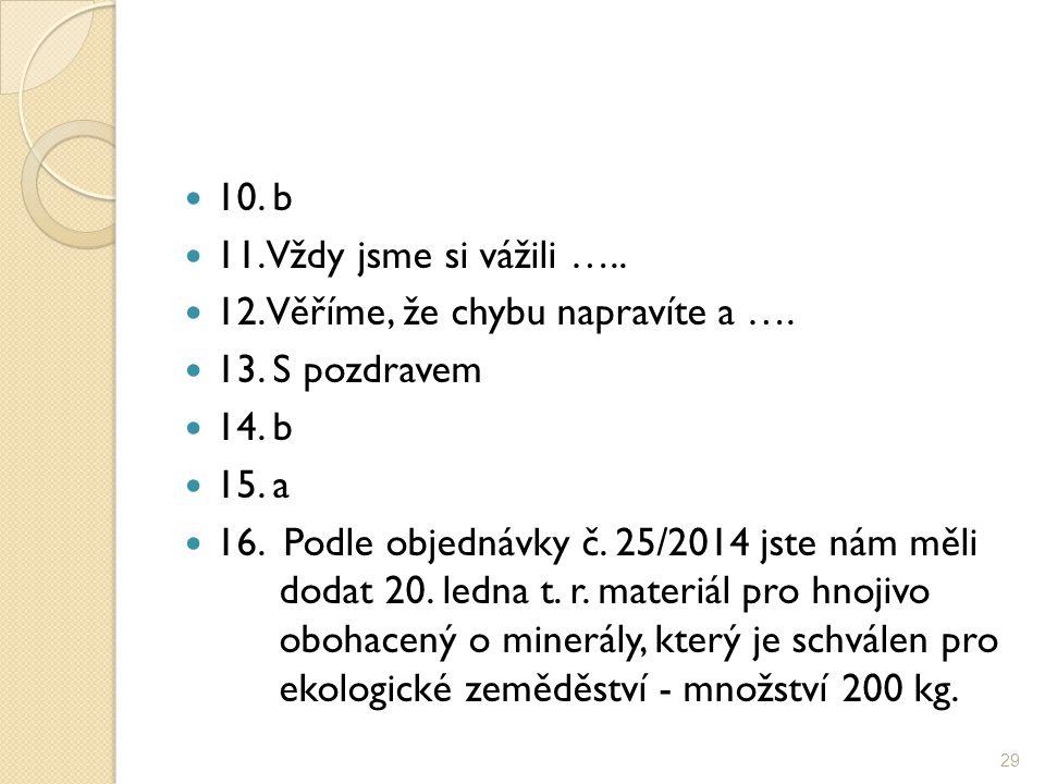 10. b 11. Vždy jsme si vážili ….. 12. Věříme, že chybu napravíte a …. 13. S pozdravem 14. b 15. a 16. Podle objednávky č. 25/2014 jste nám měli dodat