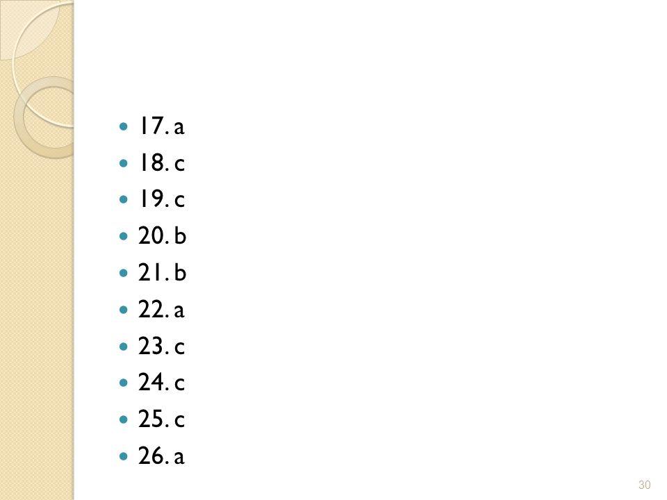 17. a 18. c 19. c 20. b 21. b 22. a 23. c 24. c 25. c 26. a 30