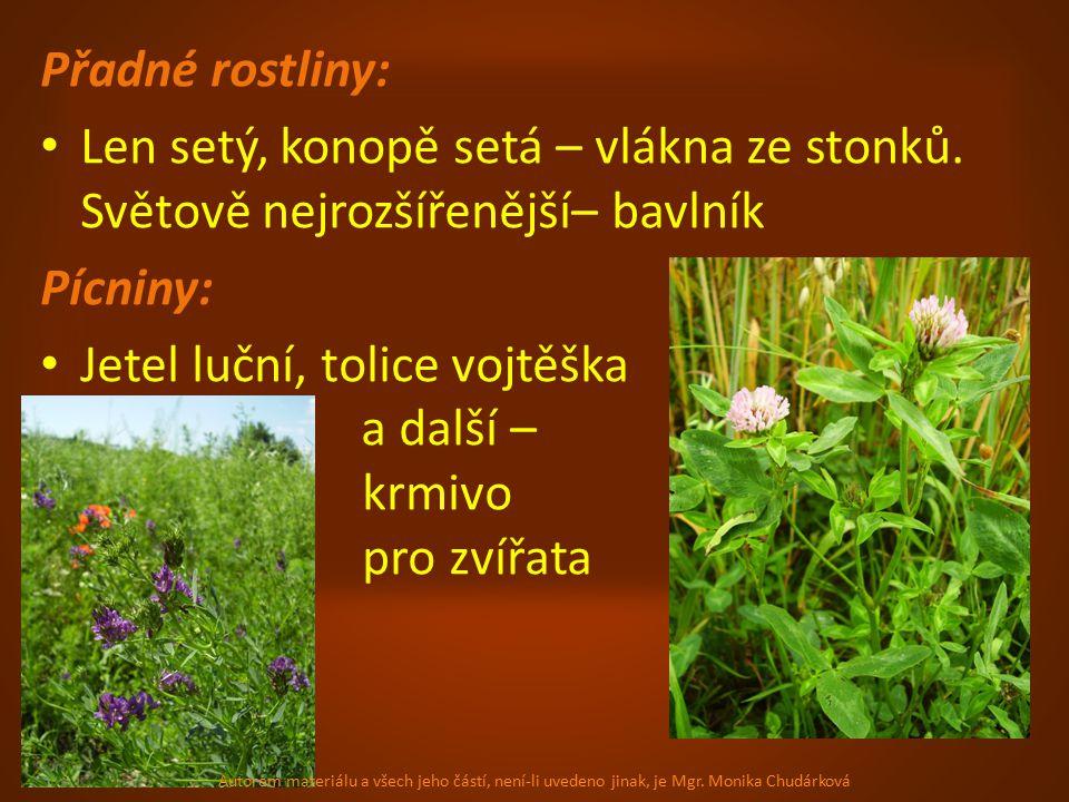 Přadné rostliny: Len setý, konopě setá – vlákna ze stonků.