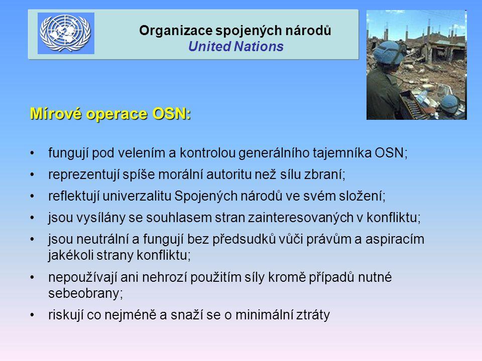 Mírové operace OSN: fungují pod velením a kontrolou generálního tajemníka OSN; reprezentují spíše morální autoritu než sílu zbraní; reflektují univerz