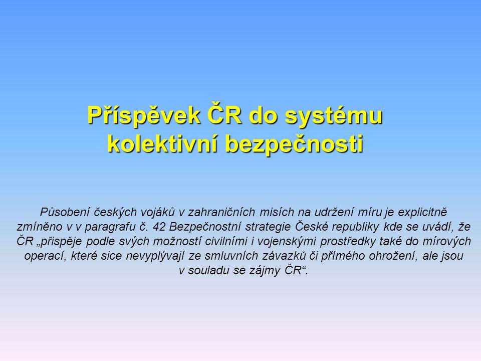 Působení českých vojáků v zahraničních misích na udržení míru je explicitně zmíněno v v paragrafu č. 42 Bezpečnostní strategie České republiky kde se
