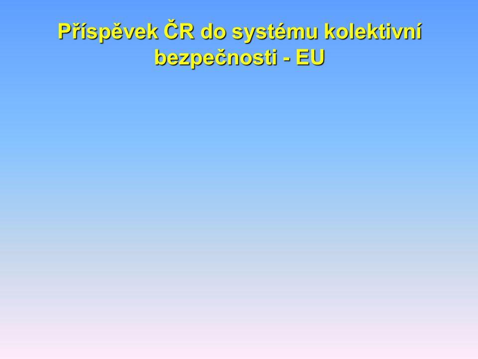 Příspěvek ČR do systému kolektivní bezpečnosti - EU