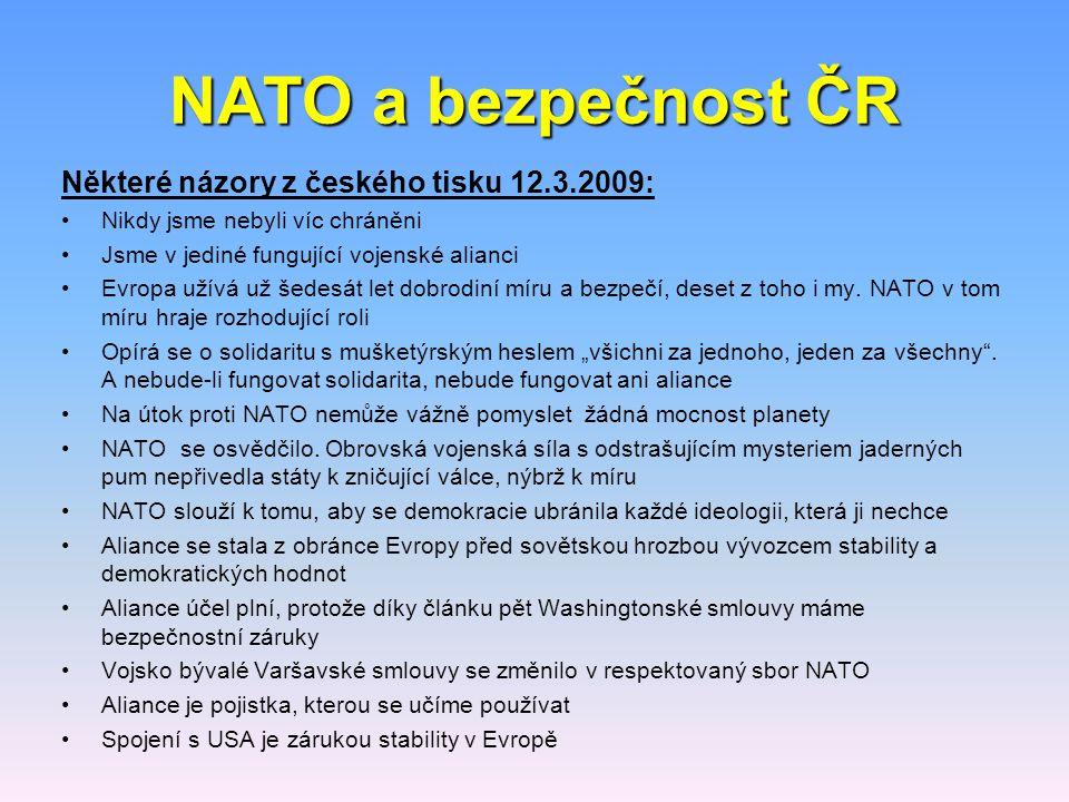 Některé názory z českého tisku 12.3.2009: Nikdy jsme nebyli víc chráněni Jsme v jediné fungující vojenské alianci Evropa užívá už šedesát let dobrodin