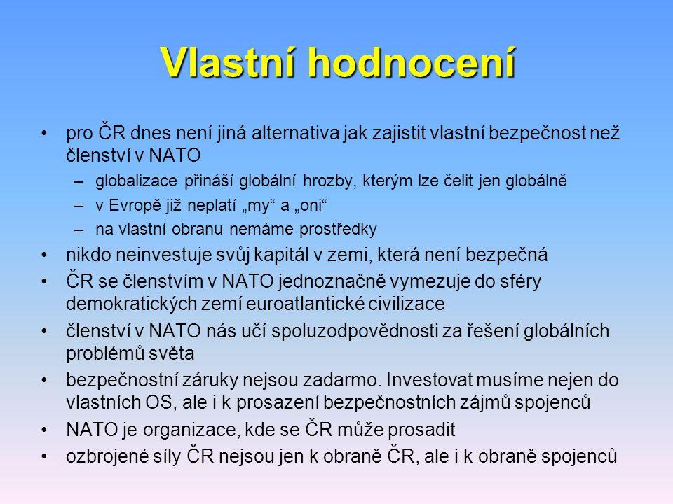 Vlastní hodnocení pro ČR dnes není jiná alternativa jak zajistit vlastní bezpečnost než členství v NATO –globalizace přináší globální hrozby, kterým l