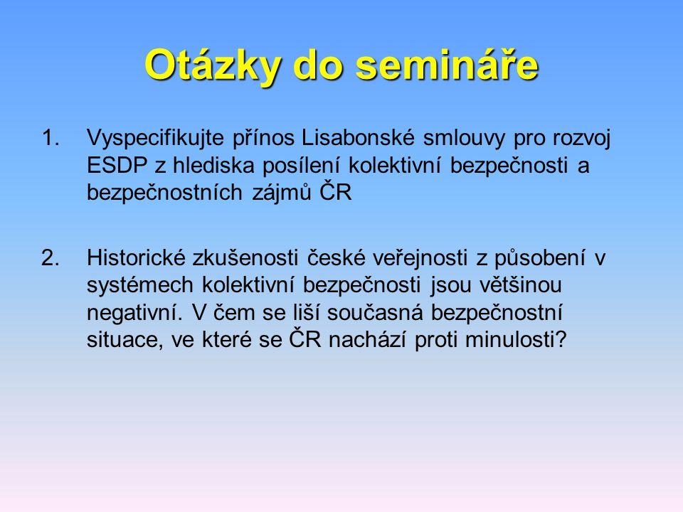 Otázky do semináře 1.Vyspecifikujte přínos Lisabonské smlouvy pro rozvoj ESDP z hlediska posílení kolektivní bezpečnosti a bezpečnostních zájmů ČR 2.H