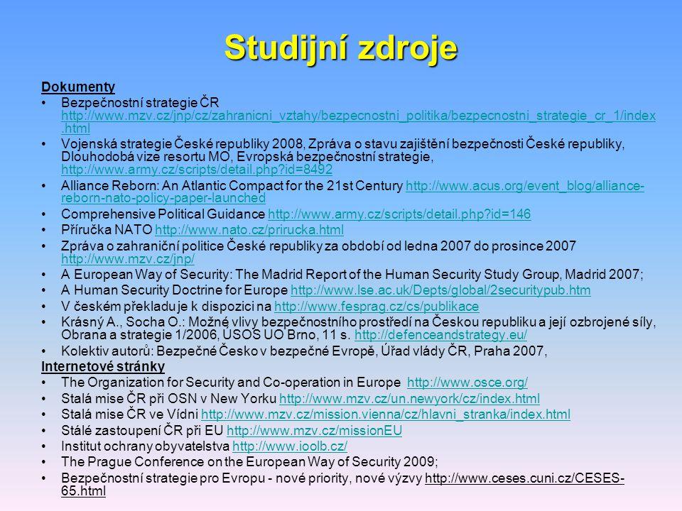 Studijní zdroje Dokumenty Bezpečnostní strategie ČR http://www.mzv.cz/jnp/cz/zahranicni_vztahy/bezpecnostni_politika/bezpecnostni_strategie_cr_1/index
