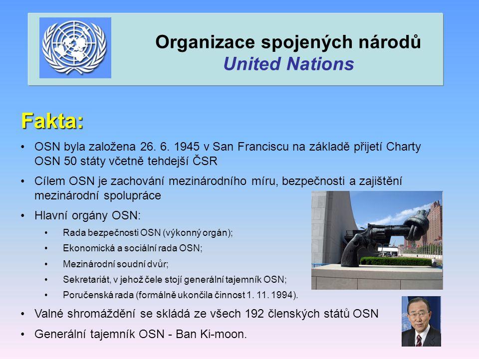 Fakta: OSN byla založena 26. 6. 1945 v San Franciscu na základě přijetí Charty OSN 50 státy včetně tehdejší ČSR Cílem OSN je zachování mezinárodního m