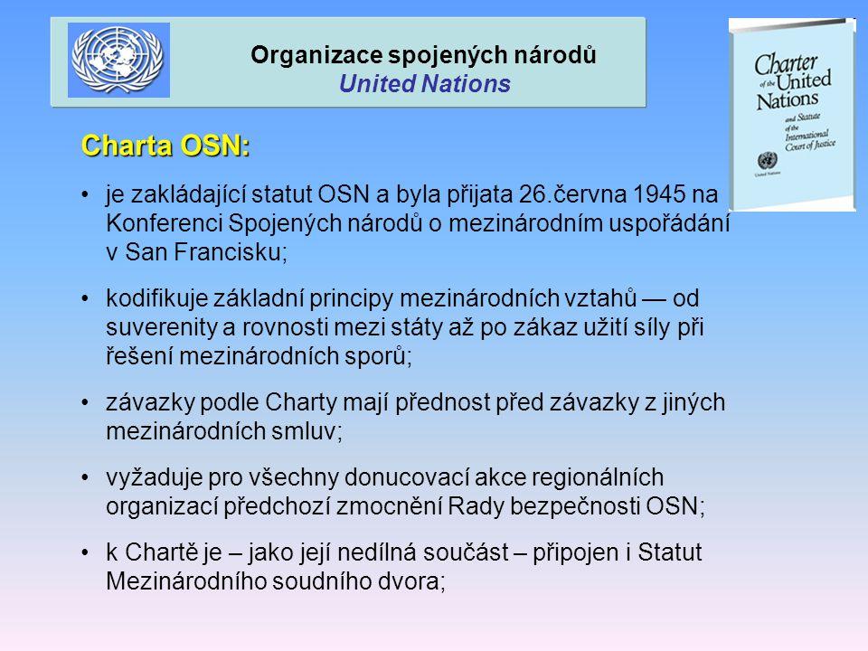 Charta OSN: je zakládající statut OSN a byla přijata 26.června 1945 na Konferenci Spojených národů o mezinárodním uspořádání v San Francisku; kodifiku