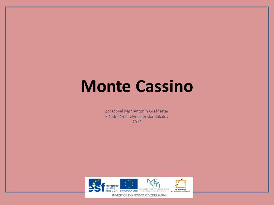 Monte Cassino Zpracoval Mgr. Antonín Grafnetter Střední škola živnostenská Sokolov 2013