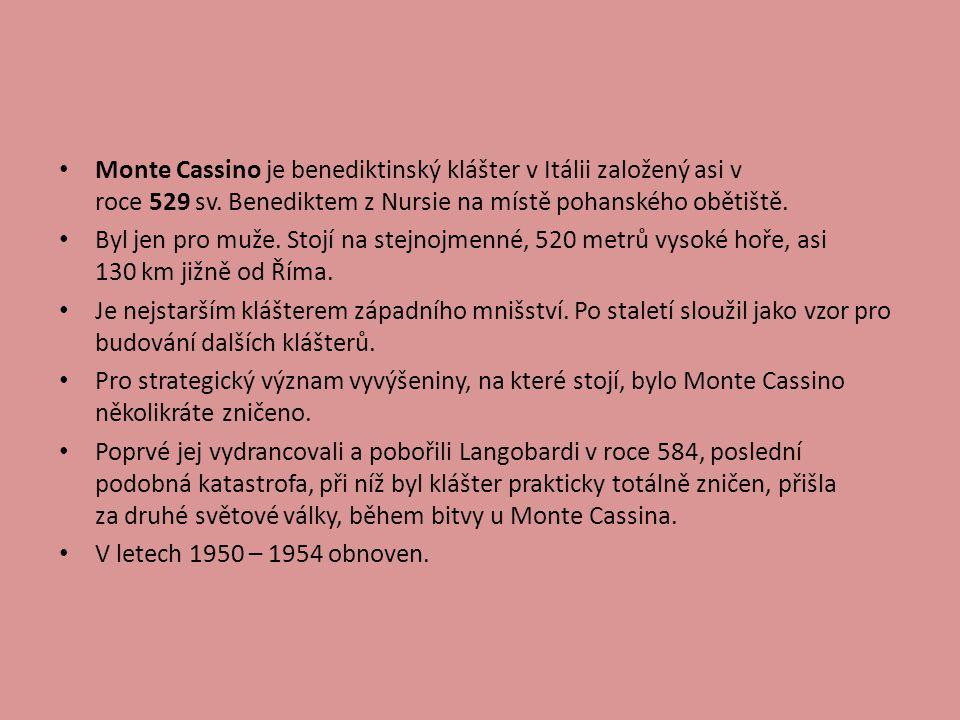 Monte Cassino je benediktinský klášter v Itálii založený asi v roce 529 sv. Benediktem z Nursie na místě pohanského obětiště. Byl jen pro muže. Stojí