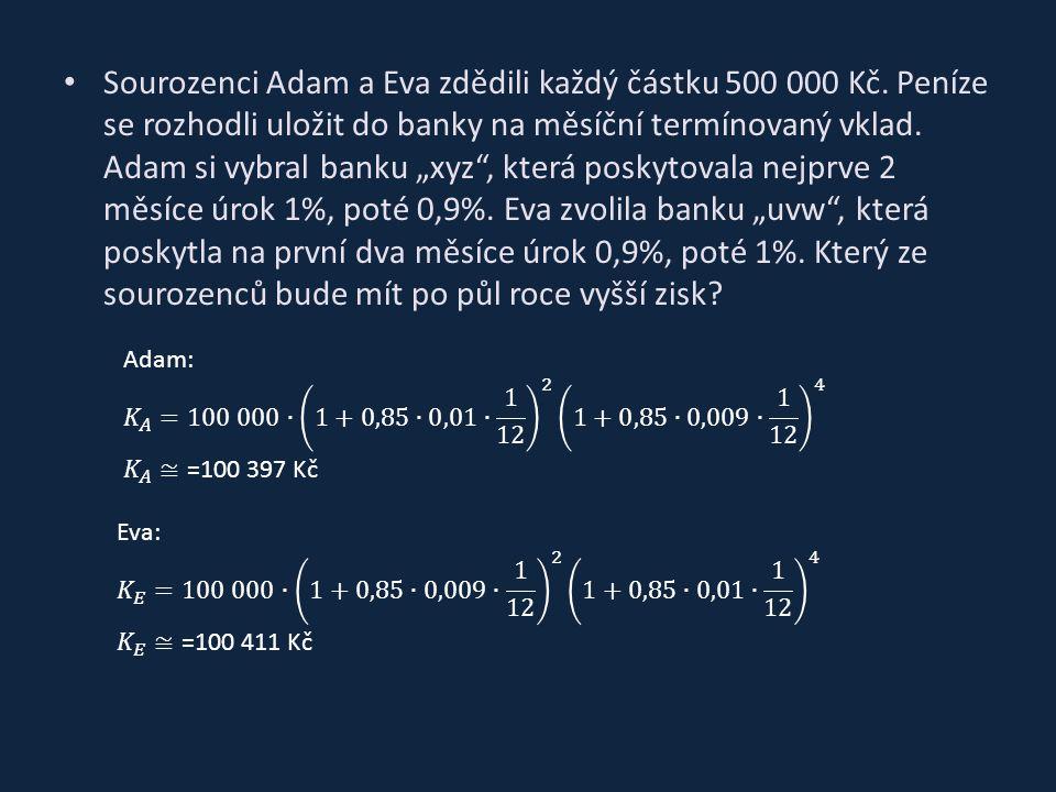 """Sourozenci Adam a Eva zdědili každý částku 500 000 Kč. Peníze se rozhodli uložit do banky na měsíční termínovaný vklad. Adam si vybral banku """"xyz"""", kt"""