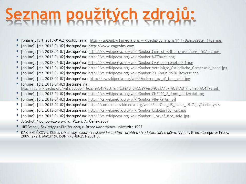 Seznam použitých zdrojů: [online]. [cit. 2013-01-02] dostupné na: http://cs.wikipedia.org/wiki/Soubor:20_Korun_1926_Reverse.jpg [online]. [cit. 2013-0