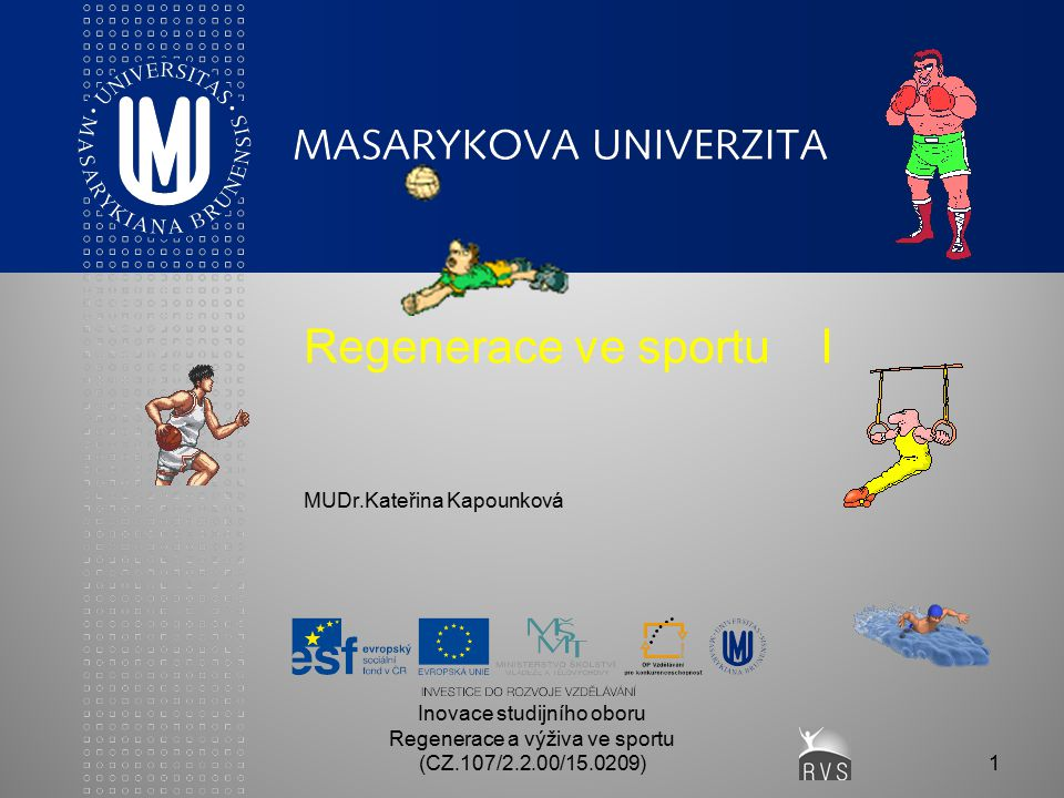 Inovace studijního oboru Regenerace a výživa ve sportu (CZ.107/2.2.00/15.0209)1 Regenerace ve sportu I MUDr.Kateřina Kapounková