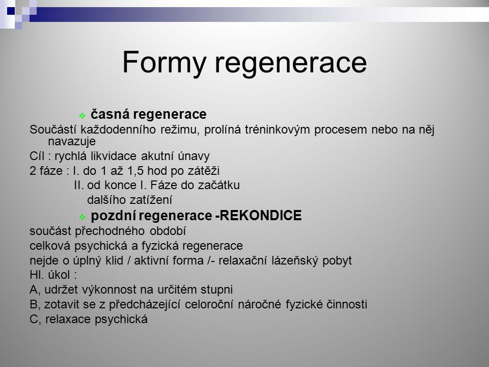 Formy regenerace  časná regenerace Součástí každodenního režimu, prolíná tréninkovým procesem nebo na něj navazuje Cíl : rychlá likvidace akutní únav