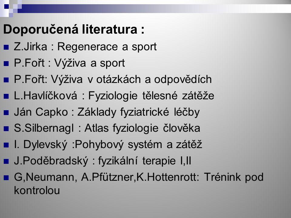 Doporučená literatura : Z.Jirka : Regenerace a sport P.Fořt : Výživa a sport P.Fořt: Výživa v otázkách a odpovědích L.Havlíčková : Fyziologie tělesné