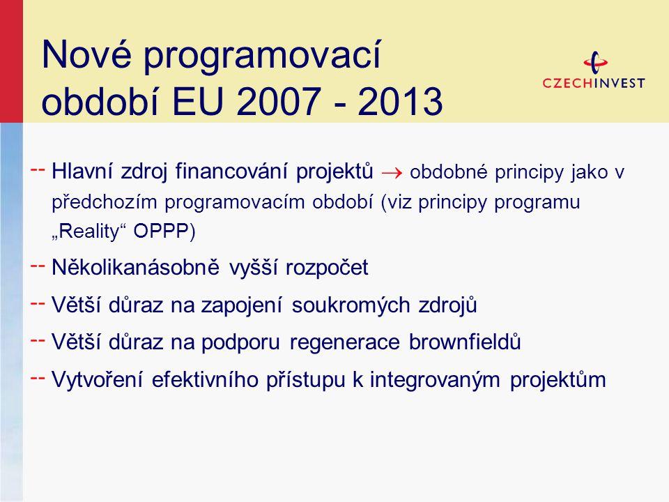 """Nové programovací období EU 2007 - 2013 ╌ Hlavní zdroj financování projektů  obdobné principy jako v předchozím programovacím období (viz principy programu """"Reality OPPP) ╌ Několikanásobně vyšší rozpočet ╌ Větší důraz na zapojení soukromých zdrojů ╌ Větší důraz na podporu regenerace brownfieldů ╌ Vytvoření efektivního přístupu k integrovaným projektům"""