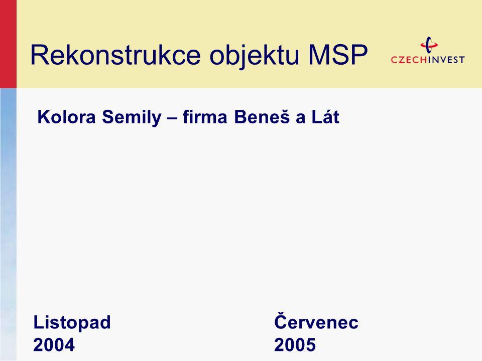 Rekonstrukce objektu MSP Kolora Semily – firma Beneš a Lát Listopad 2004 Červenec 2005