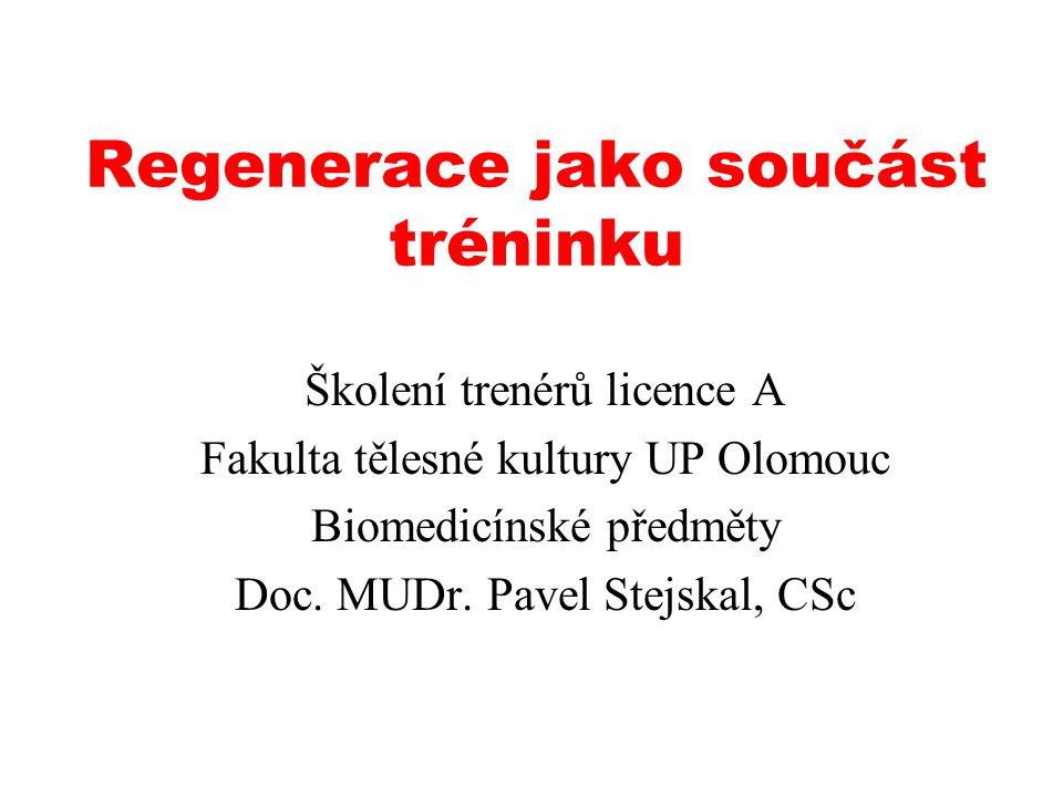 Regenerace jako součást tréninku Školení trenérů licence A Fakulta tělesné kultury UP Olomouc Biomedicínské předměty Doc. MUDr. Pavel Stejskal, CSc