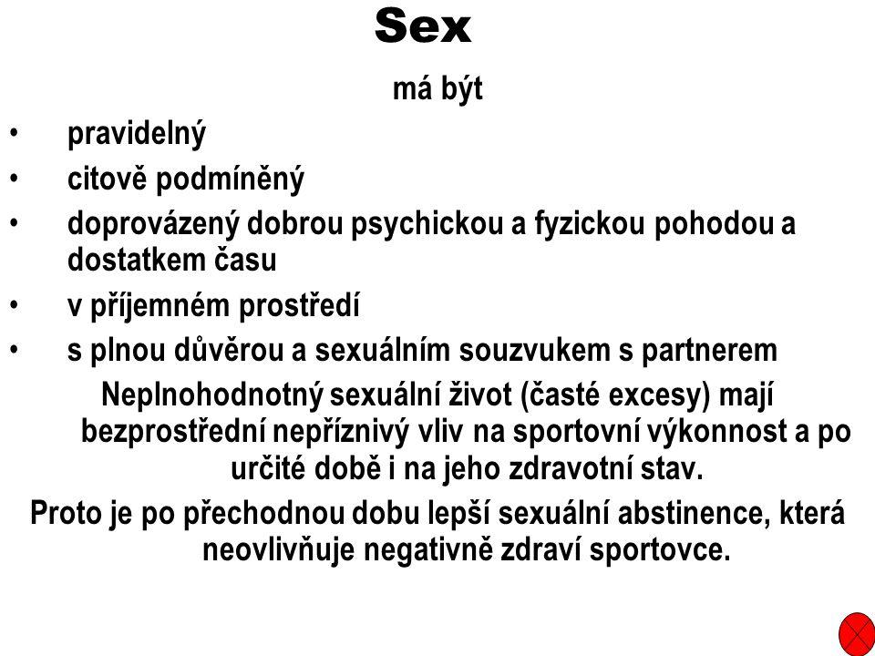 Sex má být pravidelný citově podmíněný doprovázený dobrou psychickou a fyzickou pohodou a dostatkem času v příjemném prostředí s plnou důvěrou a sexuálním souzvukem s partnerem Neplnohodnotný sexuální život (časté excesy) mají bezprostřední nepříznivý vliv na sportovní výkonnost a po určité době i na jeho zdravotní stav.