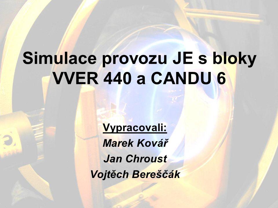 Simulace provozu JE s bloky VVER 440 a CANDU 6 Vypracovali: Marek Kovář Jan Chroust Vojtěch Bereščák