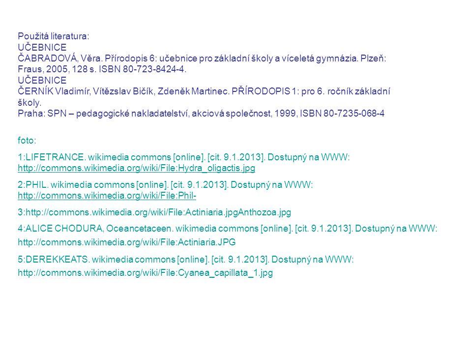 Použitá literatura: UČEBNICE ČABRADOVÁ, Věra. Přírodopis 6: učebnice pro základní školy a víceletá gymnázia. Plzeň: Fraus, 2005, 128 s. ISBN 80-723-84