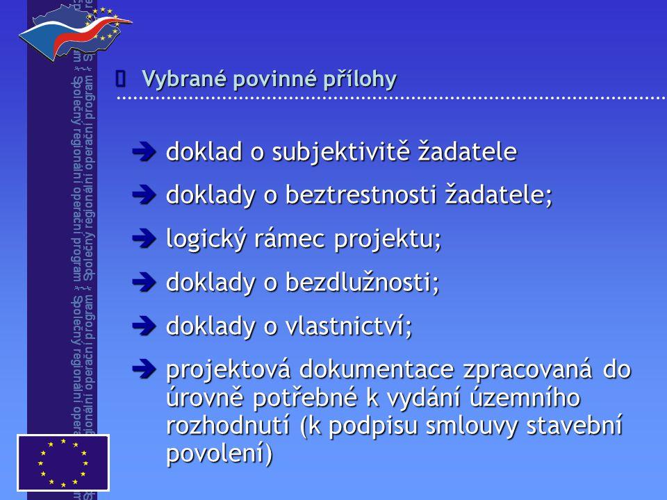Vybrané povinné přílohy   doklad o subjektivitě žadatele  doklady o beztrestnosti žadatele;  logický rámec projektu;  doklady o bezdlužnosti;  d