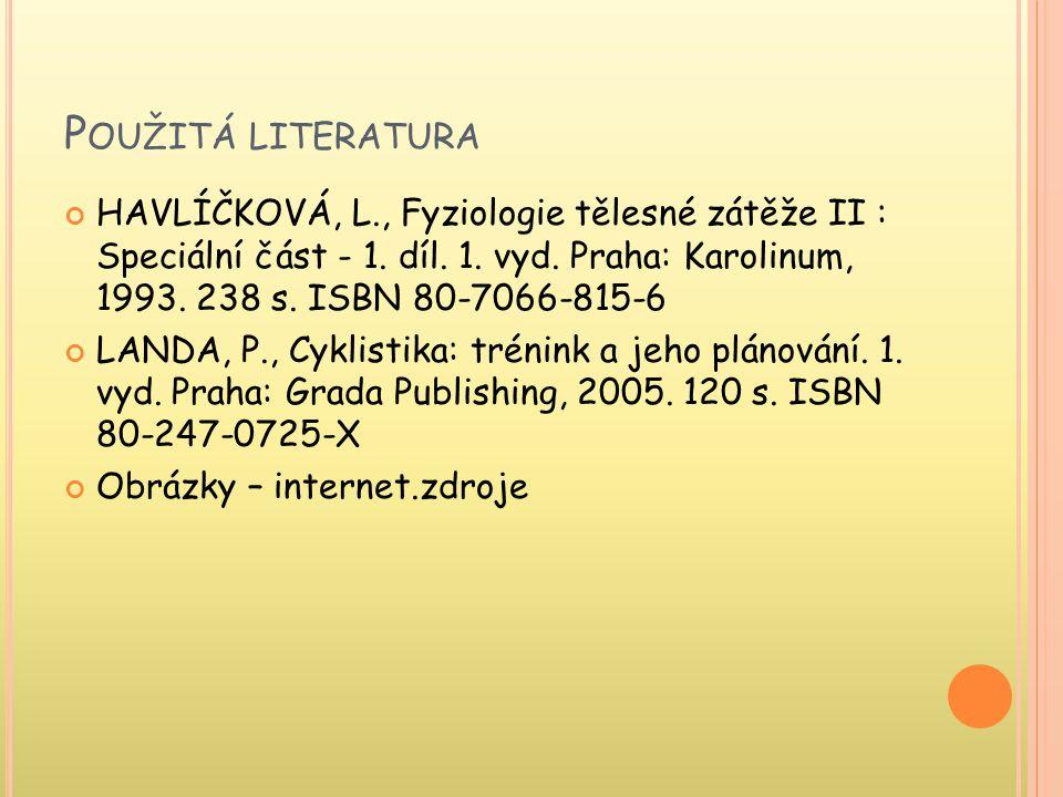 P OUŽITÁ LITERATURA HAVLÍČKOVÁ, L., Fyziologie tělesné zátěže II : Speciální část - 1.