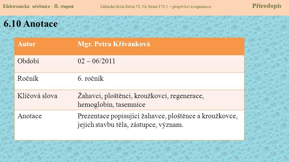 AutorMgr. Petra Křivánková Období02 – 06/2011 Ročník6. ročník Klíčová slovaŽahavci, ploštěnci, kroužkovci, regenerace, hemoglobin, tasemnice AnotacePr