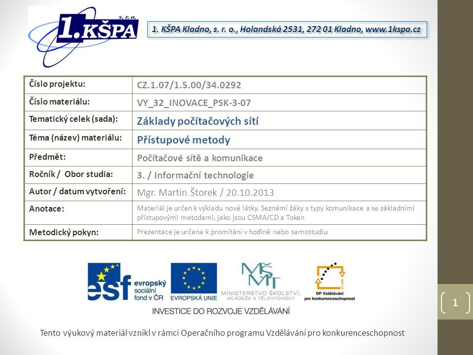 Tento výukový materiál vznikl v rámci Operačního programu Vzdělávání pro konkurenceschopnost Číslo projektu: CZ.1.07/1.5.00/34.0292 Číslo materiálu: VY_32_INOVACE_PSK-3-07 Tematický celek (sada): Základy počítačových sítí Téma (název) materiálu: Přístupové metody Předmět: Počítačové sítě a komunikace Ročník / Obor studia: 3.