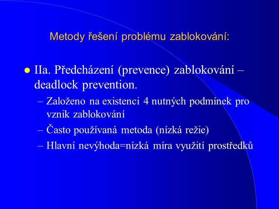 Metody řešení problému zablokování: l IIa. Předcházení (prevence) zablokování – deadlock prevention. –Založeno na existenci 4 nutných podmínek pro vzn
