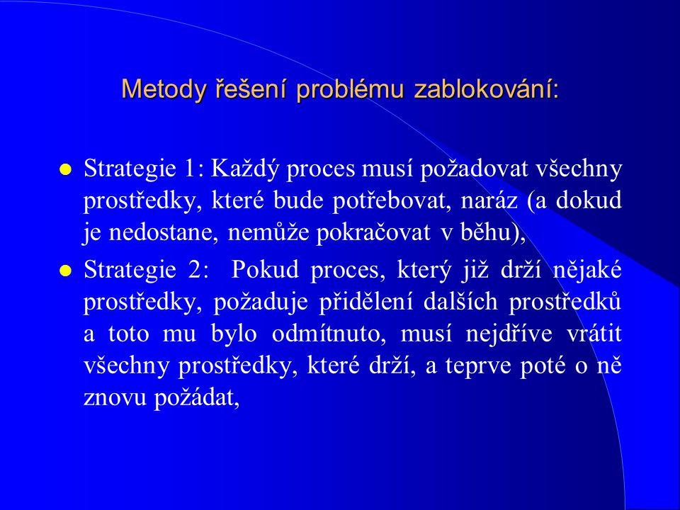 Metody řešení problému zablokování: l Strategie 1: Každý proces musí požadovat všechny prostředky, které bude potřebovat, naráz (a dokud je nedostane,